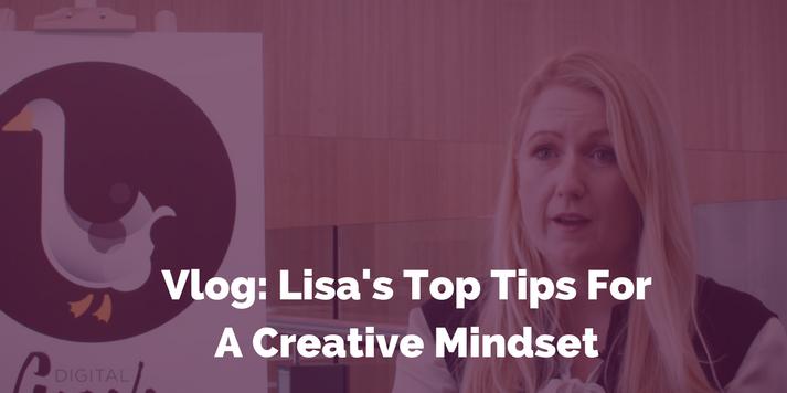Vlog: Lisa Myers' Top Tips For A Creative Mindset