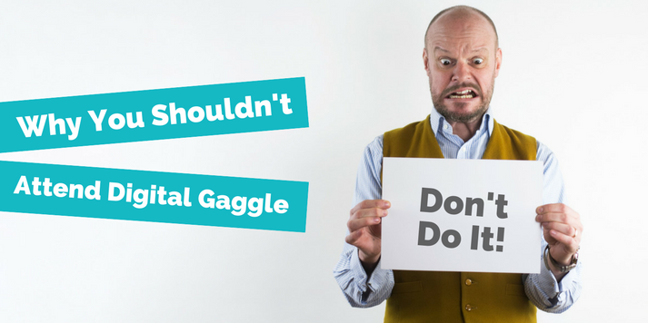 Five Reasons Why You Shouldn't Attend Digital Gaggle