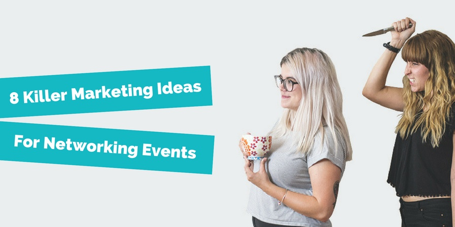 8 Killer Marketing Ideas For Networking Events Featured Image