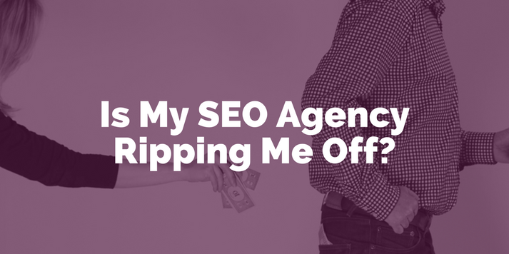 Is My SEO Agency Ripping Me Off?