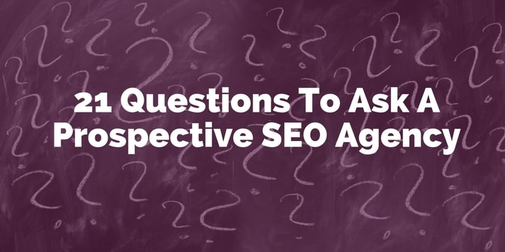 21 Questions To Ask A Prospective SEO Agency