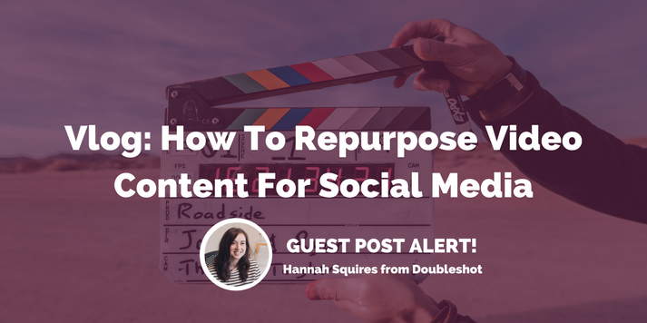 Vlog: How To Repurpose Video Content For Social Media