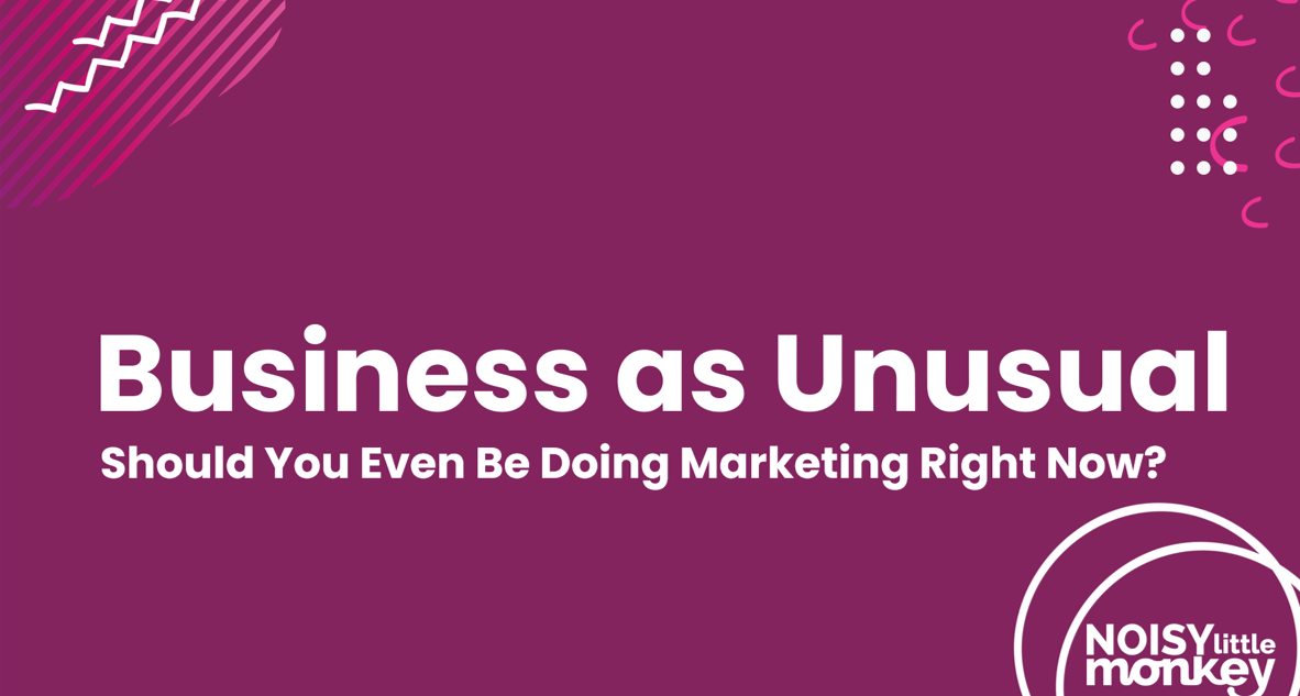 Should You Even Be Doing Marketing? - A Business As Unusual Webinar