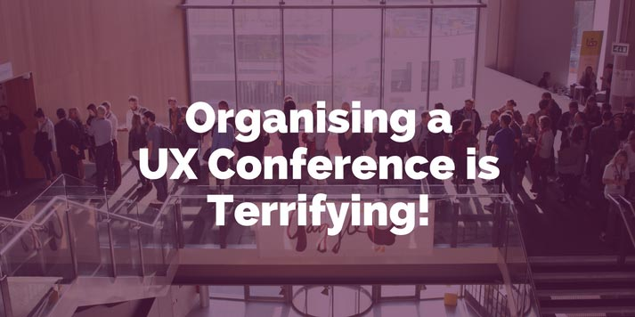 Organising a UX Conference is Terrifying!