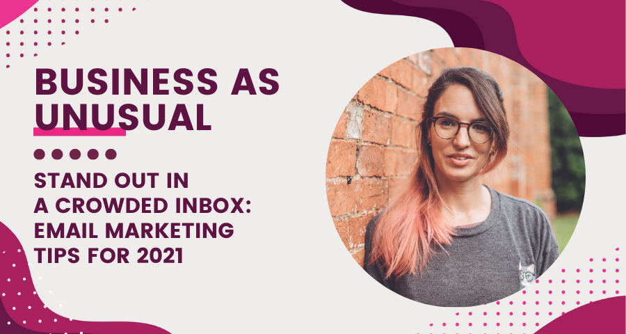Email Marketing Tips For 2021 - A Business As Unusual Webinar Featured Image